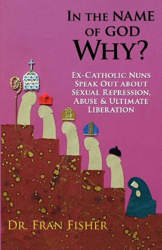 In-the-Name-of-God-Why-Ex-Catholic-Nuns-Speak-Out-about-Sexual-Repression-Abuse-Ultimate-Liberation-Volume-2-0